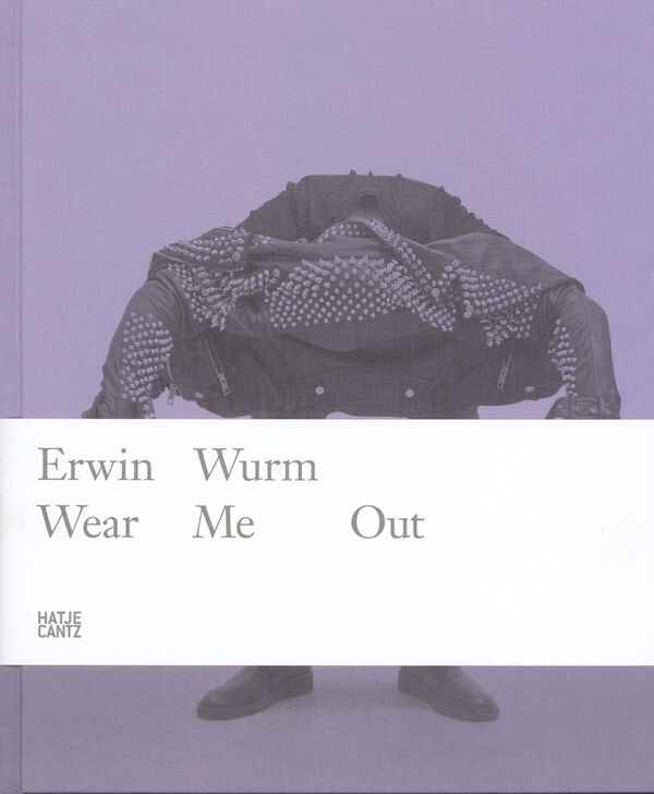 Erwin Wurm – Wear Me Out