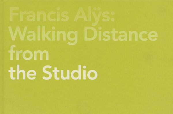Francis Alÿs – Walking Distance from the Studio