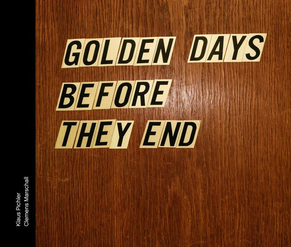 Klaus Pichler – Golden Days Before They End