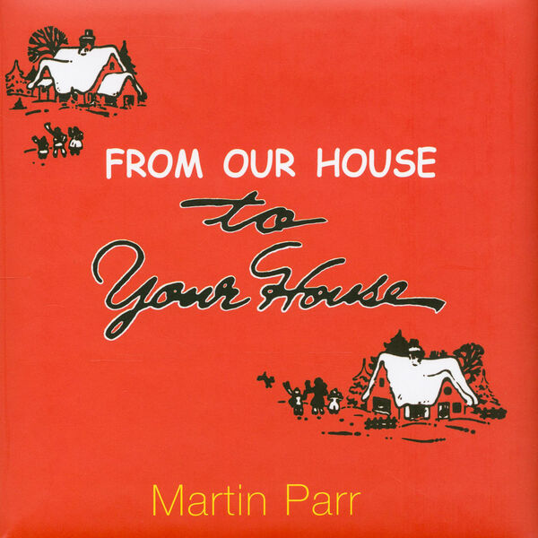 Martin Parr – From Our House to Your House
