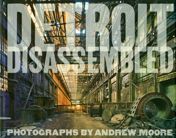 Andrew Moore – Detroit Disassembled