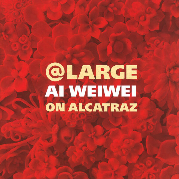 Ai Weiwei – @Large on Alcatraz