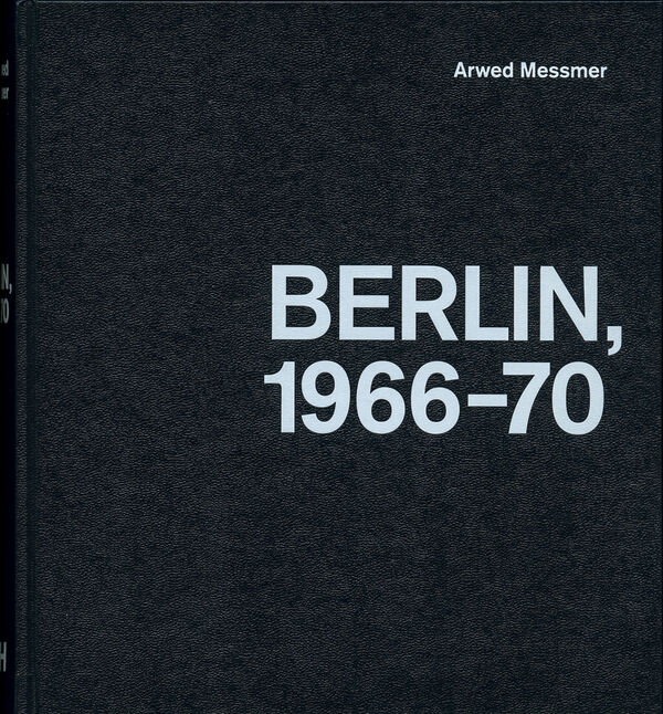 Arwed Messmer – Berlin 1966- 1970