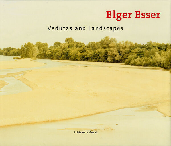 Elger Esser – Vedutas and Landscapes