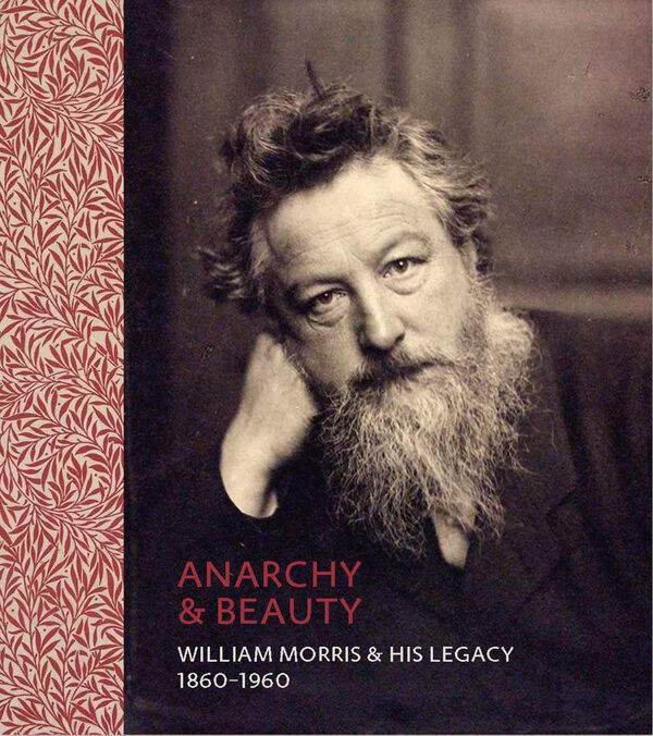 Anarchy & Beauty: William Morris and His Legacy