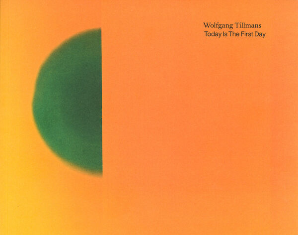 Wolfgang Tillmans – Today Is The First Day