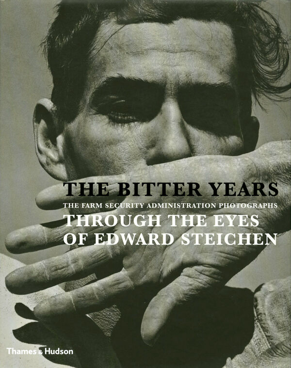 The Bitter Years – Edward Steichen and the Farm Security Administration Photographs